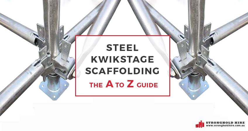 Steel Kwikstage Scaffolding the A to Z Guide - Stronghold Hire Sydney
